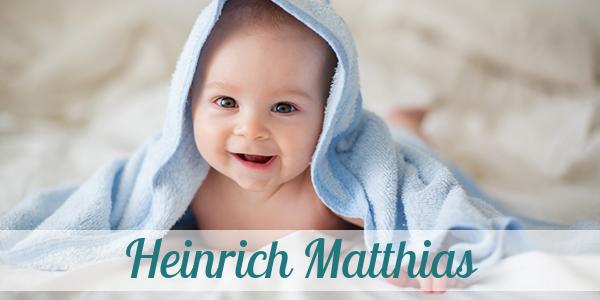 Vorname Heinrich Matthias: Herkunft, Bedeutung & Namenstag